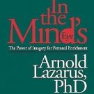 In the Mind's Eye : The Power of Imagery for Personal Enrichment by Arnold A....