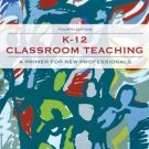 K-12 Classroom Teaching : A Primer for the New Professionals by Andrea M....