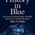 History in Blue : 160 Years of Women Police, Sheriffs, Detectives, and State...