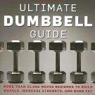 Men's Health - Ultimate Dumbbell Guide : Thousands of Dumbbell Exercises for...