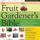 The Fruit Gardener's Bible : A Complete Guide to Growing Fruits and Nuts in...