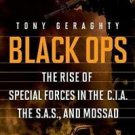 Black Ops : The Rise of Special Forces in the C. I. A, the S. A. S, and...