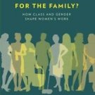 For the Family? : How Class and Gender Shape Women's Work by Sarah Damaske...