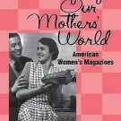 Shaping Our Mothers' World : American Women's Magazines by Nancy A. Walker...