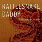 Rattlesnake Daddy : A Son's Search for His Father by Brent Spencer (2011,...