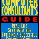 The Computer Consultant's Guide : Real-Life Strategies for Building a...