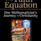 The Faith Equation : One Mathematician's Journey in Christianity by Marvin L....