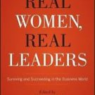 Real Women, Real Leaders : Surviving and Succeeding in the Business World by...