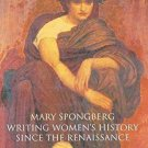 Writing Women's History since the Renaissance by Mary Spongberg (2003,...