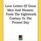 Love Letters of Great Men and Women : From the Eighteenth Century to the...