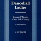 Dancehall Ladies : Executed Women of the 20th Century by L. Kay Gillespie...
