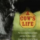 A Cow's Life : The Surprising History of Cattle, and How the Black Angus Came...