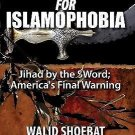 The Case for Islamophobia : Jihad by the Word; America's Final Warning by...