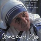 Come and See : A Photojournalist's Journey into the World of Mother Teresa by...
