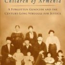 Children of Armenia : A Forgotten Genocide and the Century-Long Struggle for...