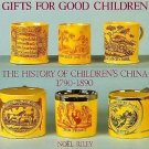 Gifts for Good Children : The History of Children's China, 1790-1890 by Noel...