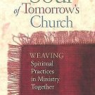 The Soul of Tomorrow's Church : Weaving Spiritual Practices in Ministry...