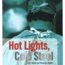 Hot Lights, Cold Steel : Life, Death and Sleepless Nights in a Surgeon's...