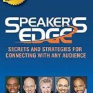 Speaker's Edge : Secrets and Strategies for Connecting with Any Audience by...