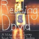 Reading David : A Mother and Son's Journey Through the Labyrinth of Dyslexia...