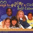 200 Ways to Raise a Girl's Self-Esteem : An Indispensable Guide for Parents,...
