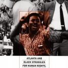 Challenging U. S. Apartheid : Atlanta and Black Struggles for Human Rights,...