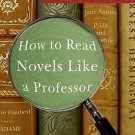 How to Read Novels Like a Professor : A Jaunty Exploration of the World's...