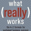 What Really Works : The 4+2 Formula for Sustained Business Success by Bruce...