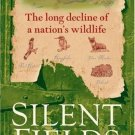 Silent Fields : The Long Decline of a Nation's Wildlife by Roger Lovegrove...