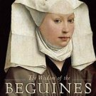 The Wisdom of the Beguines : The Forgotten Story of a Medieval Women's...
