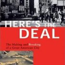 Here's the Deal : The Making and Breaking of a Great American City by Ross...