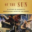 Children of the Sun : A History of Humanity's Unappeasable Appetite for...