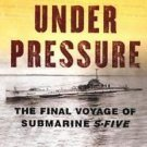 Under Pressure : The Final Voyage of Submarine S-Five by A. J. Hill (2002,...