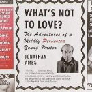 What's Not to Love? : The Adventures of a Mildly Perverted Young Writer by...