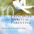 10 Principles for Spiritual Parenting : Nurturing Your Child's Soul by Marsha...