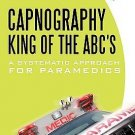Capnography, King of the ABC's : A Systematic Approach for Paramedics by Troy...