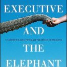The Executive and the Elephant : A Leader's Guide for Building Inner...