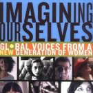 Imagining Ourselves : Global Voices from a New Generation of Women (2006,...