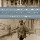 Historical Studies of Urban America: A City for Children : Women,...