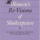 Women's Re-Visions of Shakespeare : On the Responses of Dickinson, Woolf,...