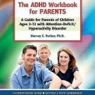 The ADHD Workbook for Parents : A Guide for Parents of Children Ages 2-12...