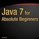 Java 7 for Absolute Beginners by Jay Bryant (2011, Paperback, New Edition)