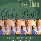Settling for Less Than God's Best? : A Relationship Checkup for Single Women...
