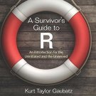 A Survivor's Guide to R : An Introduction for the Uninitiated and the...