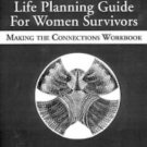 A Career and Life Planning Guide for Women Survivors : Making the Connections...