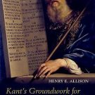 Kant's Groundwork for the Metaphysics of Morals : A Commentary by Henry E....