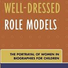 Well-Dressed Role Models : The Portrayal of Women in Biographies for Children...