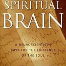 The Spiritual Brain : A Neuroscientist's Case for the Existence of the Soul...