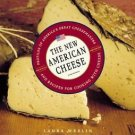 The New American Cheese : Profiles of America's Great Cheesemakers and...