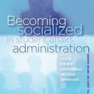 Becoming Socialized in Student Affairs Administration : A Guide for New...